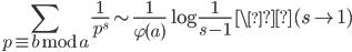 \displaystyle \sum_{p \equiv b \bmod{a}}\frac{1}{p^s} \sim \frac{1}{\varphi (a)}\log \frac{1}{s-1} \ \(s \to 1)
