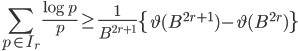 \displaystyle \sum_{p \in I_r}\frac{\log p}{p} \geq \frac{1}{B^{2r+1}}\left\{\vartheta(B^{2r+1})-\vartheta(B^{2r})\right\}