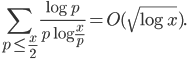 \displaystyle \sum_{p \leq \frac{x}{2}}\frac{\log p}{p\log \frac{x}{p}} = O(\sqrt{\log x}).