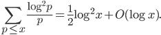 \displaystyle \sum_{p \leq x}\frac{\log^2p}{p} = \frac{1}{2}\log^2x + O(\log x).