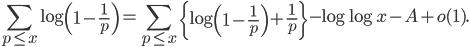 \displaystyle \sum_{p \leq x}\log \left( 1-\frac{1}{p} \right) = \sum_{p \leq x}\left\{ \log \left( 1-\frac{1}{p}\right) + \frac{1}{p} \right\} - \log \log x - A + o(1).