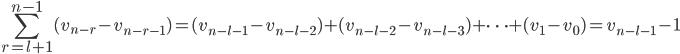 \displaystyle \sum_{r=l+1}^{n-1}(v_{n-r}-v_{n-r-1})=(v_{n-l-1}-v_{n-l-2})+(v_{n-l-2}-v_{n-l-3})+\dots+(v_1-v_0)=v_{n-l-1}-1