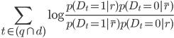 \displaystyle \sum_{t \in (q \cap d)}^{} \log{\frac{p(D_t=1|r)p(D_t=0|\bar{r})}{p(D_t=1|\bar{r})p(D_t=0|r)}}