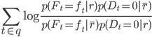 \displaystyle \sum_{t \in q }^{} \log{\frac{p(F_t=f_t|r)p(D_t=0|\bar{r})}{p(F_t=f_t|\bar{r})p(D_t=0|r)}}