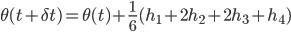 \displaystyle \theta(t + \delta t) = \theta(t) + \frac{1}{6}(h_1 + 2h_2 + 2h_3 + h_4)