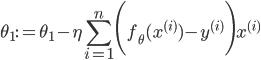 \displaystyle \theta_1 := \theta_1 - \eta \sum_{i=1}^n \Biggl(f_{\theta}(x^{(i)})-y^{(i)}\Biggr)x^{(i)}