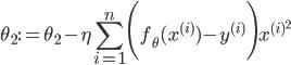 \displaystyle \theta_2 := \theta_2 - \eta \sum_{i=1}^n \Biggl(f_{\theta}(x^{(i)})-y^{(i)}\Biggr)x^{(i)^{2}}