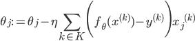 \displaystyle \theta_j := \theta_j - \eta \sum_{k\in K} \Biggl(f_{\theta} ({x}^{(k)}) - y^{(k)}\Biggr){x_j}^{(k)}