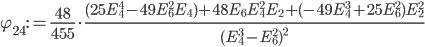 \displaystyle \varphi_{24}:=\frac{48}{455}\cdot \frac{(25E_4^4-49E_6^2E_4)+48E_6E_4^2E_2+(-49E_4^3+25E_6^2)E_2^2}{(E_4^3-E_6^2)^2}
