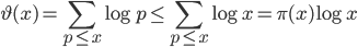 \displaystyle \vartheta (x) = \sum_{p \leq x}\log p\leq \sum_{p \leq x}\log x = \pi (x) \log x