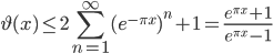 \displaystyle \vartheta (x) \leq 2\sum_{n=1}^{\infty}(e^{-\pi x})^n+1 = \frac{e^{\pi x}+1}{e^{\pi x}-1}