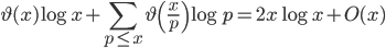 \displaystyle \vartheta (x)\log x+\sum_{p \leq x}\vartheta\left(\frac{x}{p}\right)\log p=2x\log x+O(x)
