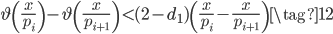 \displaystyle \vartheta\left(\frac{x}{p_i}\right)-\vartheta\left(\frac{x}{p_{i+1}}\right) < (2-d_1)\left(\frac{x}{p_i}-\frac{x}{p_{i+1}}\right) \tag{12}