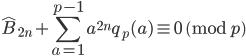\displaystyle \widehat{B}_{2n}+\sum_{a=1}^{p-1}a^{2n}q_p(a) \equiv 0 \pmod{p}