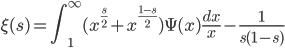 \displaystyle \xi (s) = \int_1^{\infty}(x^{\frac{s}{2}}+x^{\frac{1-s}{2}})\Psi (x)\frac{dx}{x} - \frac{1}{s(1-s)}