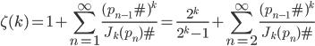 \displaystyle \zeta (k) = 1+\sum_{n=1}^{\infty}\frac{(p_{n-1}\#)^k}{J_k(p_n)\#} = \frac{2^k}{2^k-1}+\sum_{n=2}^{\infty}\frac{(p_{n-1}\#)^k}{J_k(p_n)\#}