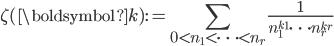 \displaystyle \zeta(\boldsymbol{k}) := \sum_{0 < n_1 < \cdots < n_r}\frac{1}{n_1^{k_1}\cdots n_r^{k_r}}