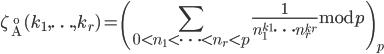 \displaystyle \zeta_{\AA}(k_1,\ldots,k_r)=\left(\sum_{0 < n_1 < \cdots < n_r < p}\frac{1}{n_1^{k_1}\cdots n_r^{k_r}}~\mathrm{mod}~p\right)_p