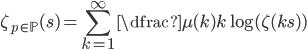 \displaystyle \zeta_{p \in \mathbb{P}} (s)=\sum_{k=1}^{\infty} \dfrac{\mu (k)}{k} \log (\zeta (ks))