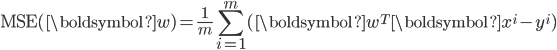 \displaystyle {\rm MSE}(\boldsymbol{w})=\frac{1}{m}\sum_{i=1}^{m}(\boldsymbol{w}^T \boldsymbol{x}^i-y^i)
