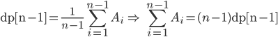 \displaystyle {\rm dp[n-1]} = \frac{1}{n-1}\sum_{i=1}^{n-1}A_i \ \Rightarrow\ \sum_{i=1}^{n-1}A_i=(n-1) {\rm dp[n-1]}