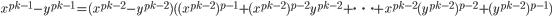 \displaystyle {\small x^{p^{k-1}}-y^{p^{k-1}} = (x^{p^{k-2}}-y^{p^{k-2}})((x^{p^{k-2}})^{p-1}+(x^{p^{k-2}})^{p-2}y^{p^{k-2}}+\cdots + x^{p^{k-2}}(y^{p^{k-2}})^{p-2}+(y^{p^{k-2}})^{p-1})}