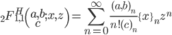 \displaystyle {}_2F^H_{1,1}\left(\begin{matrix}a,b\\ c\end{matrix};x,z\right)=\sum_{n=0}^{\infty} \frac{(a,b)_n}{n!(c)_n}\{x\}_nz^n