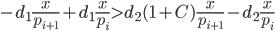 \displaystyle -d_1\frac{x}{p_{i+1}}+d_1\frac{x}{p_i} > d_2(1+C)\frac{x}{p_{i+1}}-d_2\frac{x}{p_i}