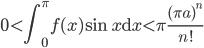 \displaystyle 0 < \int_0^{\pi}f(x) \sin x \mathrm{d}x < \pi \frac{(\pi a)^n}{n!}