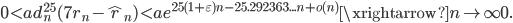 \displaystyle 0 < ad_n^{25}(7r_n-\hat{{ }r}_n) < ae^{25(1+\varepsilon)n-25.292363...n+o(n)} \xrightarrow{n \to \infty} 0.