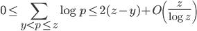 \displaystyle 0 \leq \sum_{y < p \leq z}\log p \leq 2(z-y) + O\left( \frac{z}{\log z} \right)