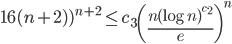\displaystyle 16(n+2))^{n+2} \leq c_3\left(\frac{n(\log n)^{c_2}}{e}\right)^n