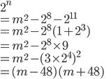 \displaystyle 2^n\\\displaystyle =m^2-2^8-2^{11}\\\displaystyle =m^2-2^8(1+2^3)\\\displaystyle =m^2-2^8\times9\\\displaystyle =m^2-(3\times2^4)^2\\\displaystyle =(m-48)(m+48)