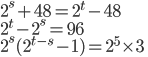 \displaystyle 2^s+48=2^t-48\\\displaystyle 2^t-2^s=96\\\displaystyle 2^s(2^{t-s}-1)=2^5\times3