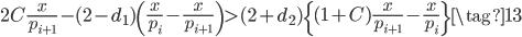 \displaystyle 2C\frac{x}{p_{i+1}}-(2-d_1)\left(\frac{x}{p_i}-\frac{x}{p_{i+1}}\right) > (2+d_2)\left\{(1+C)\frac{x}{p_{i+1}}-\frac{x}{p_i}\right\} \tag{13}