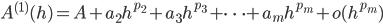 \displaystyle A^{(1)}(h) = A + a_2 h^{p_2} + a_3 h^{p_3} + \dots + a_m h^{p_m} + o(h^{p_m})