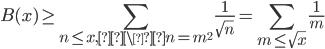 \displaystyle B(x) \geq \sum_{n \leq x,\n=m^2}\frac{1}{\sqrt{n}} = \sum_{m \leq \sqrt{x}}\frac{1}{m}