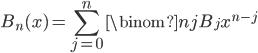 \displaystyle B_n(x)=\sum_{j=0}^n\binom{n}{j}B_jx^{n-j}