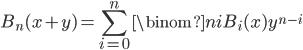 \displaystyle B_n(x+y)=\sum_{i=0}^n\binom{n}{i}B_i(x)y^{n-i}