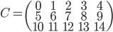 \displaystyle C=\begin{pmatrix} 0 & 1 & 2 & 3 & 4 \\ 5 & 6 & 7 & 8 & 9 \\ 10 & 11 & 12 & 13 & 14 \end{pmatrix}