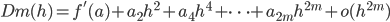 \displaystyle D_\mathrm{m}(h) = f'(a) + a_2 h^2 + a_4 h^4 + \dots + a_{2m} h^{2m} + o(h^{2m})