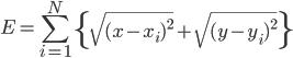\displaystyle E = \sum_{i=1}^N\left\{\sqrt{(x-x_i)^2}+\sqrt{(y-y_i)^2}\right\}