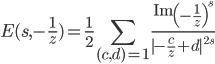\displaystyle E(s,-\frac{1}{z})=\frac{1}{2}\sum_{(c,d)=1}^{} \frac{\mathrm{Im}\left(-\frac{1}{z}\right)^s}{|-\frac{c}{z}+d|^{2s}}