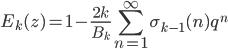 \displaystyle E_k(z) = 1-\frac{2k}{B_k}\sum_{n=1}^{\infty}\sigma_{k-1}(n)q^n