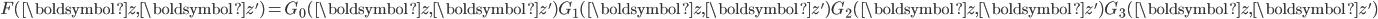 \displaystyle F(\boldsymbol{z}, \boldsymbol{z}')=G_0(\boldsymbol{z}, \boldsymbol{z}')G_1(\boldsymbol{z}, \boldsymbol{z}')G_2(\boldsymbol{z}, \boldsymbol{z}')G_3(\boldsymbol{z}, \boldsymbol{z}')