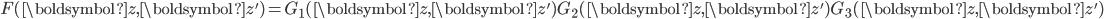 \displaystyle F(\boldsymbol{z}, \boldsymbol{z}')=G_1(\boldsymbol{z}, \boldsymbol{z}')G_2(\boldsymbol{z}, \boldsymbol{z}')G_3(\boldsymbol{z}, \boldsymbol{z}')