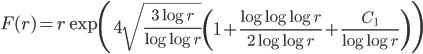 \displaystyle F(r)=r\exp\left(4\sqrt{\frac{3\log r}{\log\log r}}\left(1+\frac{\log\log\log r}{2\log\log r}+\frac{C_1}{\log\log r}\right)\right)