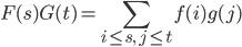 \displaystyle F(s)G(t) = \sum_{i \leq s, \ j \leq t}f(i)g(j)