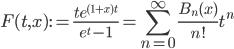 \displaystyle F(t, x) := \frac{te^{(1+x)t}}{e^t-1}=\sum_{n=0}^{\infty}\frac{B_n(x)}{n!}t^n