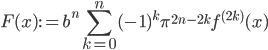 \displaystyle F(x) := b^n\sum_{k=0}^{n}(-1)^k\pi^{2n-2k}f^{(2k)}(x)